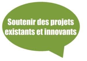 Soutenir des projets existants et innovants